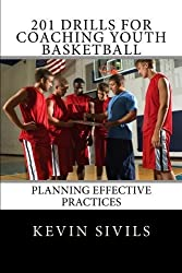 201 Drills for Coaching Youth Basketball: Planning Effective Practices by Kevin Sivils (2013-07-18)