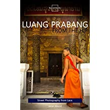 Luang Prabang From The Hip (From The Hip Photography by Julian Bound Book 2) (English Edition)