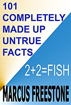 101 Completely Made Up Untrue Facts by [Freestone, Marcus]