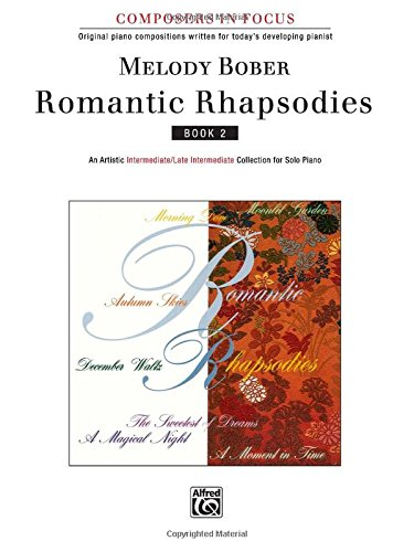 romantic-rhapsodies-bk-2-an-artistic-intermediate-late-intermediate-collection-for-solo-piano-compos