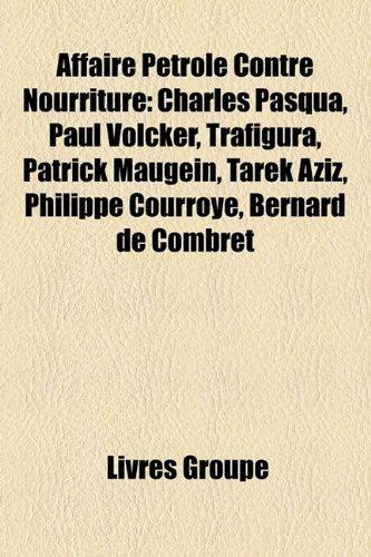 Affaire Ptrole Contre Nourriture: Charles Pasqua, Paul Volcker, Trafigura, Patrick Maugein, Tarek Aziz, Philippe Courroye, Bernard de Combret