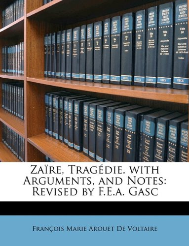 Zaïre, Tragédie. with Arguments, and Notes: Revised by F.E.a. Gasc