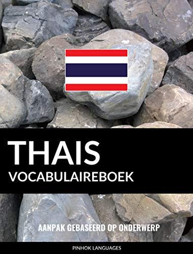 Thais vocabulaireboek: Aanpak Gebaseerd Op Onderwerp (Dutch Edition)
