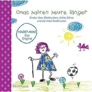 Omas halten heute länger: Kinder über Obstkuchen, dritte Zähne und die liebe Großmutter. Kindermund bei Baumhaus