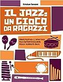 Il Jazz: un gioco da ragazzi: Propedeutica e didattica dell'improvvisazione nella scuola di base