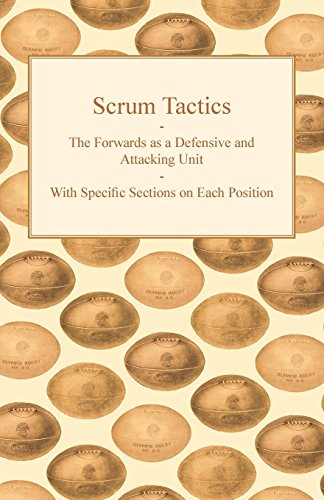 Scrum Tactics - The Forwards as a Defensive and Attacking Unit - With Specific Sections on Each Position