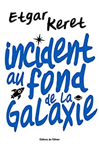 Incident au fond de la galaxie par Keret
