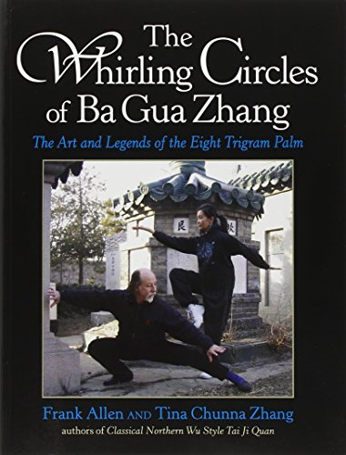 Whirling Circ Of Ba Gua Zhang: The Art and Legends of the Eight Trigram Palm