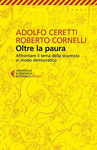 Oltre la paura. Affrontare il tema della sicurezza in modo democratico (Universale economica. Saggi) por Adolfo Ceretti
