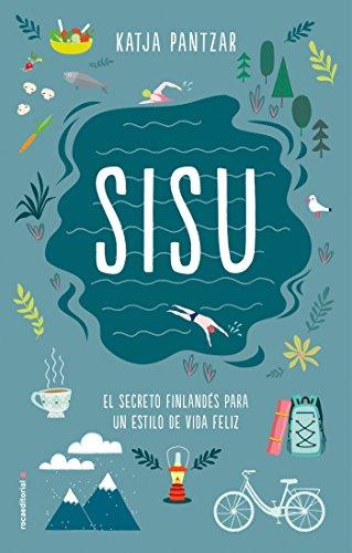 SISU: El secreto finlandés para un estilo de vida feliz (No Ficción) por Katja Pantzar