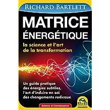 Matrice energétique: La science et l'art de la transformation (French Edition)