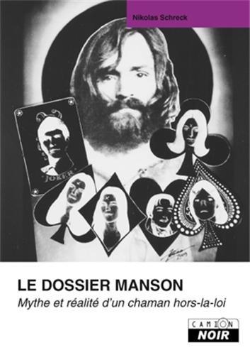 LE DOSSIER MANSON Mythe et réalité d'un chaman hors-la-loi par Nikolas Schreck