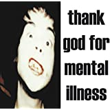 Thank God For Mental Illness [VINYL]