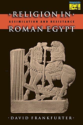 Religion in Roman Egypt: Assimilation and Resistance (Mythos: The Princeton/Bollingen Series in World Mythology)