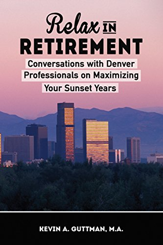 Relax in Retirement: Conversations with Denver Experts on Maximimizing Your Sunset Years