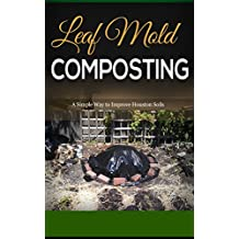 Leaf Mold Composting: A Simple Way to Improve Houston Soils (English Edition)