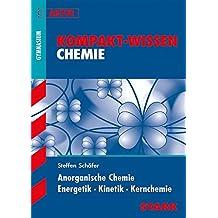 Kompakt-Wissen Gymnasium - Chemie: Anorganische Chemie Energetik-Kinetik-Kernchemie