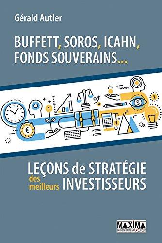 Buffett, Soros, Icahn, fonds souverains... lecons de stratégie des meilleurs investisseurs par Gerald Autier