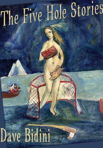 The Five Hole Stories por Dave Bidini