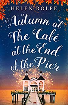Autumn at the Café at the End of the Pier: Part Three by [Rolfe, Helen]