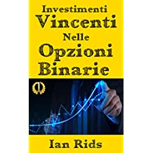 Investimenti Vincenti nelle Opzioni Binarie (Italian Edition)