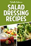 Salad Dressing Recipes: Creative & Tasty Dressing Recipes For Weight Loss And A Healthier Lifestyle