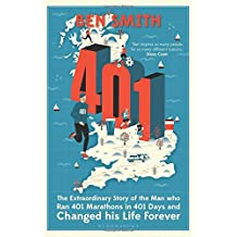 401: The Extraordinary Story of the Man Who Ran 401 Marathons in 401 Days and Changed His Life Forever