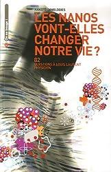Nanotechnologies, les nanos vont-elles changer notre vie ? : 82 Questions à Louis Laurent Physicien