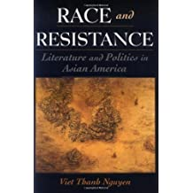 Race and Resistance: Literature and Politics in Asian America (Race & American Culture) by Viet Thanh Nguyen (2002-03-28)