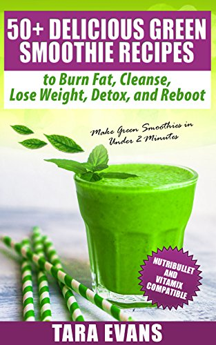 50-delicious-green-smoothie-recipes-to-burn-fat-cleanse-lose-weight-detox-and-reboot-nutribullet-and
