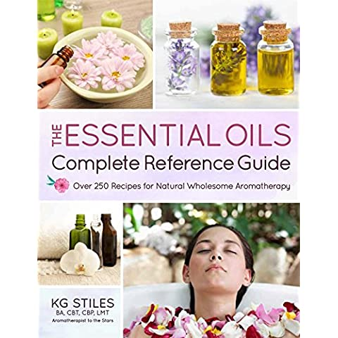 The Essential Oils Complete Reference Guide: Over 250 Recipes for