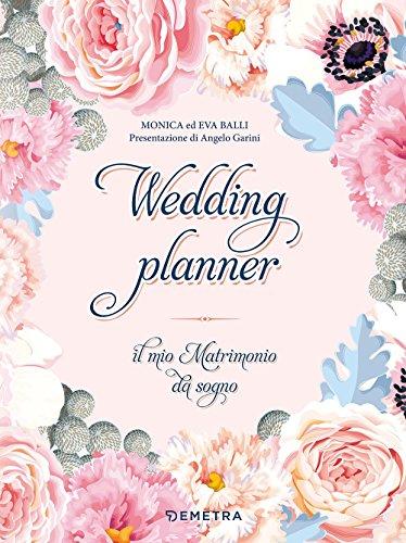 Wedding planner. Il mio matrimonio da sogno. Ediz. a spirale