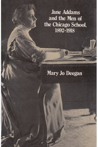 Jane Addams and the Men of the Chicago School, 1892-1918 by Deegan, Mary Jo (1990) Paperback