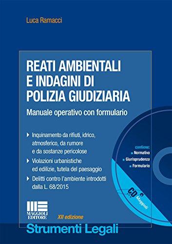 Reati ambientali e indagini di polizia giudiziaria. Manuale operativo con formulario. Con CD-ROM