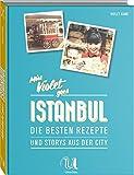 Miss Violet goes Istanbul - Die besten Rezepte und Storys aus der City