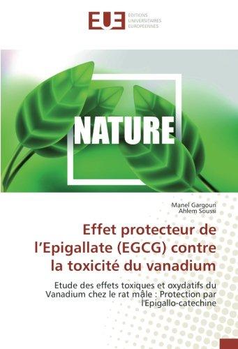 Effet protecteur de l'Epigallate (EGCG) contre la toxicité du vanadium: Etude des effets toxiques et oxydatifs du Vanadium chez le rat mậle : Protection par l'Epigallo-catechine (OMN.UNIV.EUROP.)