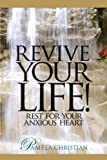 Revive Your Life!: Rest for Your Anxious Heart: Volume 3 (Faith to Live By)