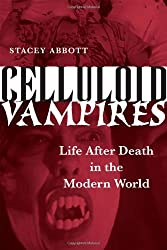 Celluloid Vampires: Life After Death in the Modern World by Stacey Abbott (2007-12-01)
