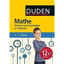 Mathe in 15 Minuten - Rechnen und Sachaufgaben 5.-7. Klasse (Duden - In 15 Minuten)