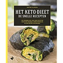 Het ketodieet: de snelle recepten: 100 gemakkelijke low-carb recepten voor een maximaal gewichtsverlies en een betere gezondheid