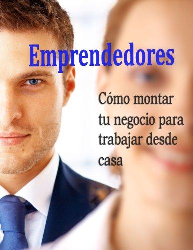 Emprendedores. Como montar tu negocio para trabajar desde casa