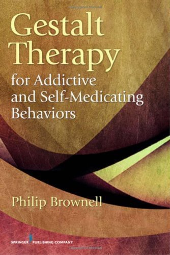 Gestalt Therapy for Addictive and Self-Medicating Behaviors 1st (first) Edition by Philip Brownell published by Springer Publishing Company (2011)