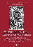 Wertekonflikte - Deutungskonflikte: Internationales Kolloquium des Sonderforschungsbereichs 496 an der Westfälischen Wilhelms-Universität Münster, .. - des Sonderforschungsbereichs 496) -