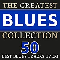The Greatest Blues Collection (50 best Blues Tracks ever!)
