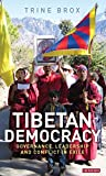 Tibetan Democracy: Governance, Leadership and Conflict in Exile