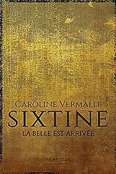 Sixtine - La Belle est Arrivée : (Nouvelle)