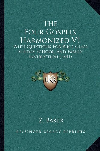 The Four Gospels Harmonized V1: With Questions for Bible Class, Sunday School, and Family Instruction (1841)