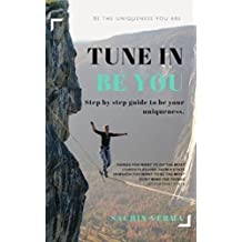 Tune In - Be You: Be Your Uniqueness (English Edition)