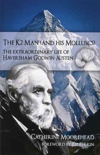 K2 Man and His Molluscs: The Extraordinary Life of Haversham Godwin-Austen di Catherine Moorehead