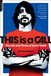 This Is a Call: The Life and Times of Dave Grohl by Paul Brannigan (2013-02-05)